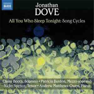 Jonathan Dove, Claire Booth, Patricia Bardon, Nicky Spence, Andrew Matthews-Owen - All You Who Sleep Tonight : Song Cycles download